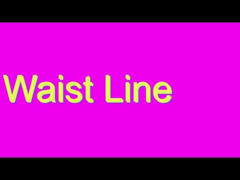 How to Pronounce Waist Line