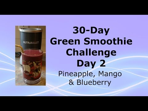 30-Day Green Smoothie Challenge - Day 2 - Pineapple, Mango & Blueberry